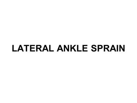 LATERAL ANKLE SPRAIN. What is a sprain? Sprains occur when the ligaments are stretched more than normal resulting in a partial tear or complete tear of.
