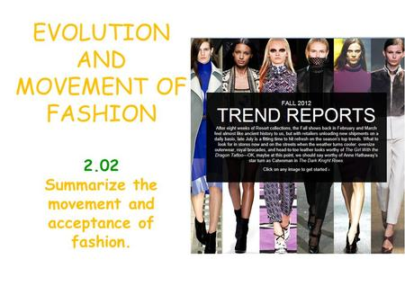 EVOLUTION AND MOVEMENT OF FASHION 2.02 Summarize the movement and acceptance of fashion.