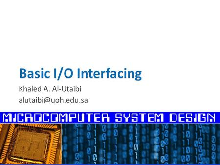 Khaled A. Al-Utaibi  I/O Ports  I/O Space VS Memory Space  80x86 I/O Instructions − Direct I/O Instructions − Indirect I/O Instructions.