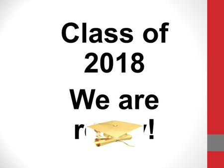 Class of 2018 We are ready! Spring Semester Expectations 1. Complete each class with 70 or above to earn credit. 2. With 7 classes student receive 3.5.
