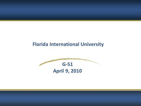Florida International University G-51 April 9, 2010.