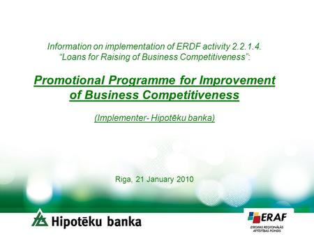 "Information on implementation of ERDF activity 2.2.1.4. ""Loans for Raising of Business Competitiveness"": Promotional Programme for Improvement of Business."