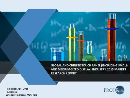 V GLOBAL AND CHINESE TOUCH PANEL (INCLUDING SMALL- AND MEDIUM-SIZED DISPLAY) INDUSTRY, 2015 MARKET RESEARCH REPORT Published: Apr - 2015 Pages: 150 Category:
