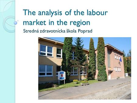 The analysis of the labour market in the region Stredná zdravotnícka škola Poprad.
