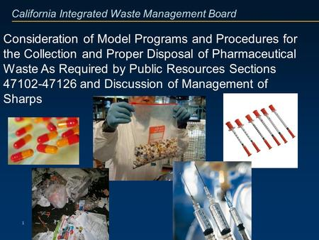 California Integrated Waste Management Board 1 Consideration of Model Programs and Procedures for the Collection and Proper Disposal of Pharmaceutical.