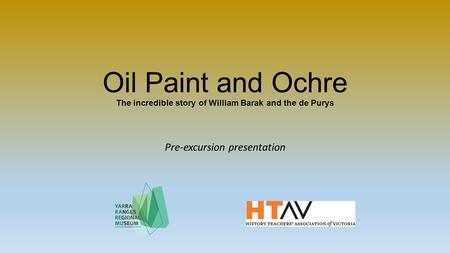 Oil Paint and Ochre The incredible story of William Barak and the de Purys Pre-excursion presentation.