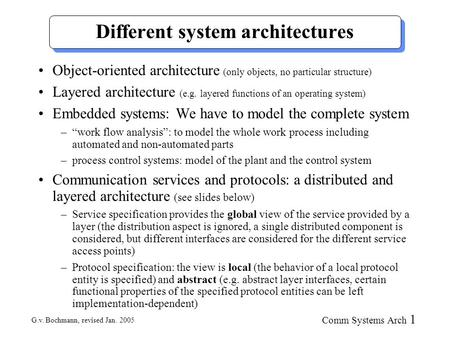 G.v. Bochmann, revised Jan. 2005 Comm Systems Arch 1 Different system architectures Object-oriented architecture (only objects, no particular structure)