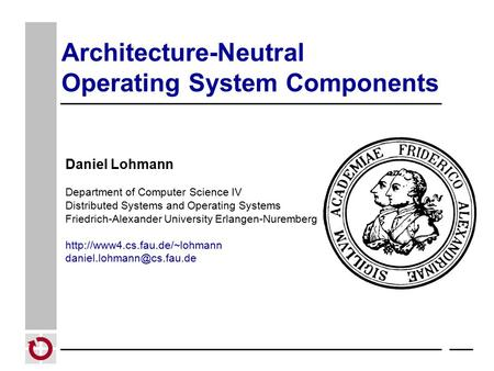 Daniel Lohmann Department of Computer Science IV Distributed Systems and Operating Systems Friedrich-Alexander University Erlangen-Nuremberg