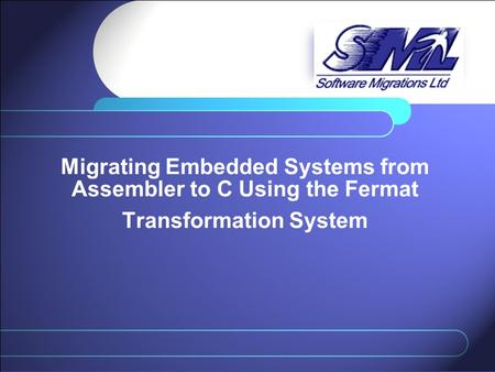 Migrating Embedded Systems from Assembler to C Using the Fermat Transformation System.
