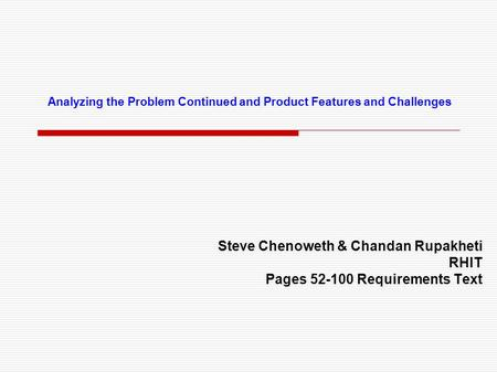 Analyzing the Problem Continued and Product Features and Challenges Steve Chenoweth & Chandan Rupakheti RHIT Pages 52-100 Requirements Text.