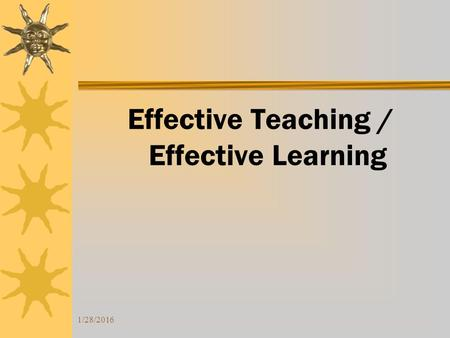 1/28/2016 Effective Teaching / Effective Learning.