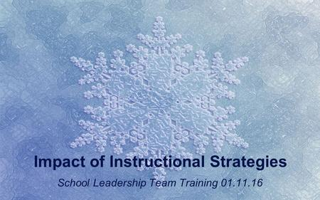 Impact of Instructional Strategies School Leadership Team Training 01.11.16.