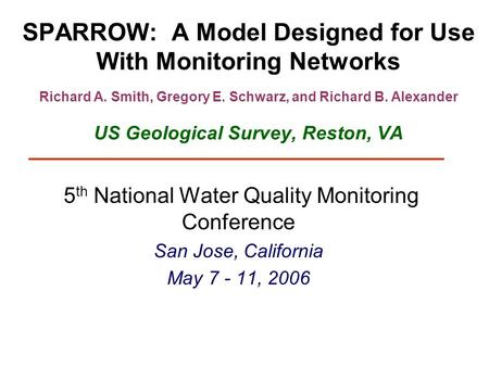SPARROW: A Model Designed for Use With Monitoring Networks Richard A. Smith, Gregory E. Schwarz, and Richard B. Alexander US Geological Survey, Reston,
