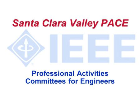 Santa Clara Valley PACE Professional Activities Committees for Engineers.
