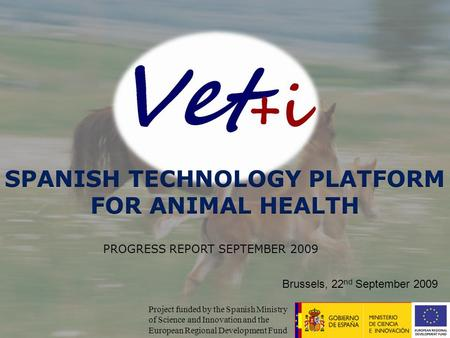 Project funded by the Spanish Ministry of Science and Innovation and the European Regional Development Fund PROGRESS REPORT SEPTEMBER 2009 Brussels, 22.