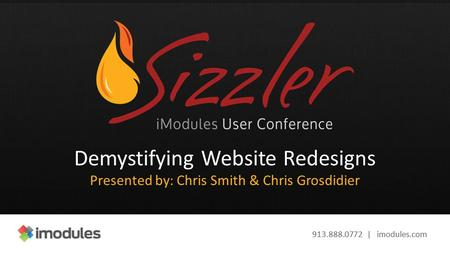 913.888.0772 | imodules.com Demystifying Website Redesigns Presented by: Chris Smith & Chris Grosdidier.