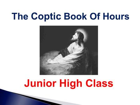 The Coptic Book Of Hours Junior High Class. Introduction To Every Hour In the name of the Father, and the Son, and the Holy Spirit, one God. Amen. *Prostration*