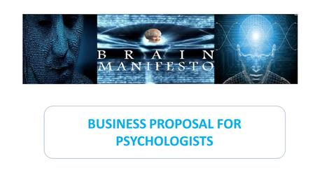 BUSINESS PROPOSAL FOR PSYCHOLOGISTS. PRODUCTS & SERVICES We use non-invasive methods & technologies & our product is applicable to all age group which.