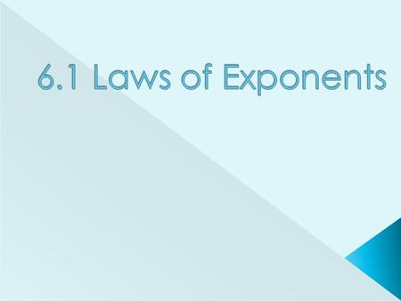 6.1 Laws of Exponents.