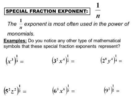 The exponent is most often used in the power of monomials.