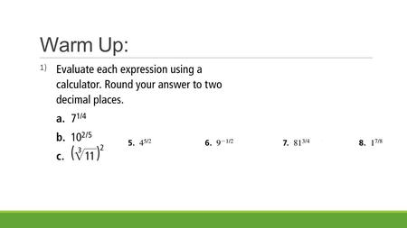 Warm Up: 1)2). 5.2 Notes: Properties of Rational Exponents and Radicals.