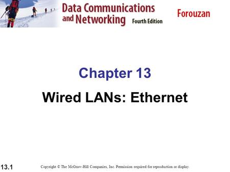 13.1 Chapter 13 Wired LANs: Ethernet Copyright © The McGraw-Hill Companies, Inc. Permission required for reproduction or display.