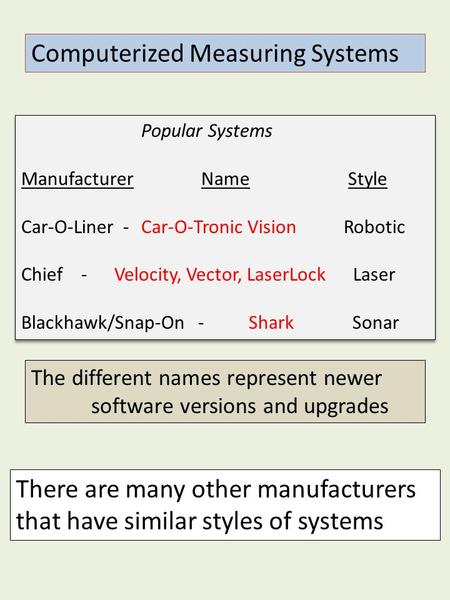 Computerized Measuring Systems Popular Systems ManufacturerName Style Car-O-Liner -Car-O-Tronic Vision Robotic Chief- Velocity, Vector, LaserLock Laser.