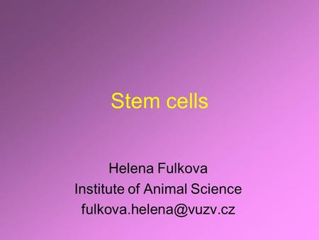 Stem cells Helena Fulkova Institute of Animal Science