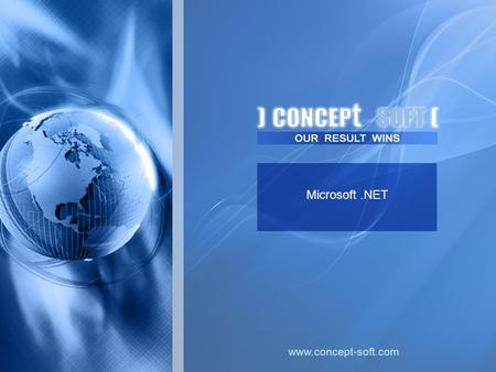 Microsoft.NET www.concept-soft.com. Microsoft.NET Concept Soft is a young and promising company at IT Outsourcing market. One of the company's key technology.