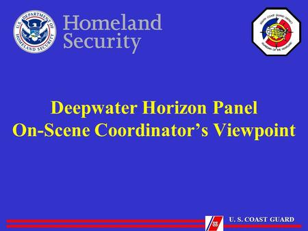 U. S. COAST GUARD Deepwater Horizon Panel On-Scene Coordinator's Viewpoint.