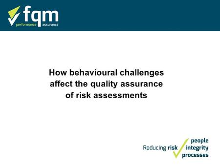 How behavioural challenges affect the quality assurance of risk assessments.