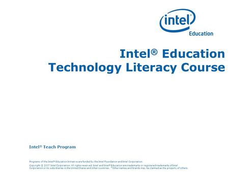 Intel ® Teach Program Programs of the Intel ® Education Initiative are funded by the Intel Foundation and Intel Corporation. Copyright © 2007 Intel Corporation.