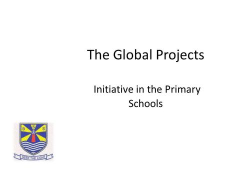 The Global Projects Initiative in the Primary Schools.