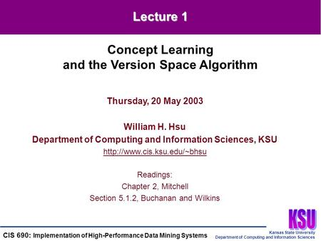 Kansas State University Department of Computing and Information Sciences CIS 690: Implementation of High-Performance Data Mining Systems Thursday, 20 May.
