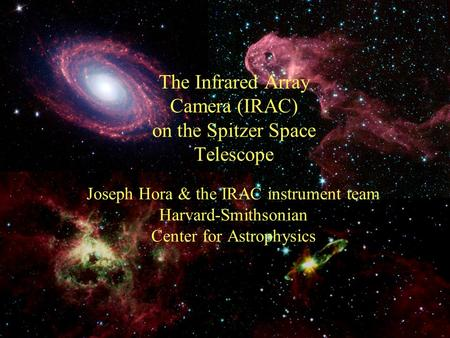 11-Jun-04 1 Joseph Hora & the IRAC instrument team Harvard-Smithsonian Center for Astrophysics The Infrared Array Camera (IRAC) on the Spitzer Space Telescope.