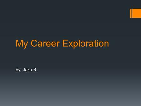 My Career Exploration By: Jake S.  I started my research by taking surveys to learn more about myself  I took a total of two surveys, one for personality.