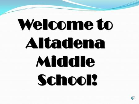 Welcome to Altadena Middle School! School! Key Points for Curriculum Night Curriculum Goals Homework Expectations Attendance and Assignments Late/Missing.
