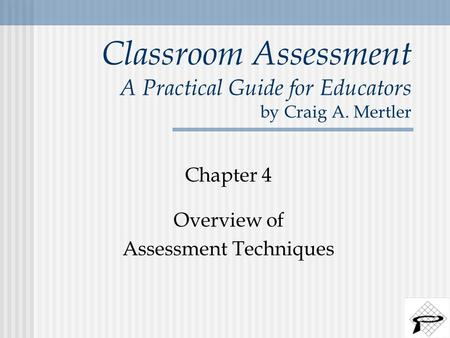 Classroom Assessment A Practical Guide for Educators by Craig A. Mertler Chapter 4 Overview of Assessment Techniques.