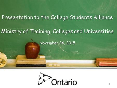 1 Presentation to the College Students Alliance Ministry of Training, Colleges and Universities November 24, 2015.