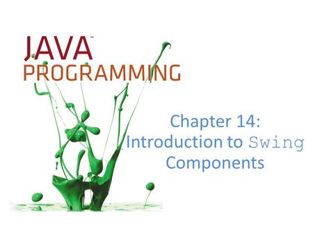 Chapter 14: Introduction to Swing Components. Objectives Understand Swing components Use the JFrame class Use the JLabel class Use a layout manager Extend.