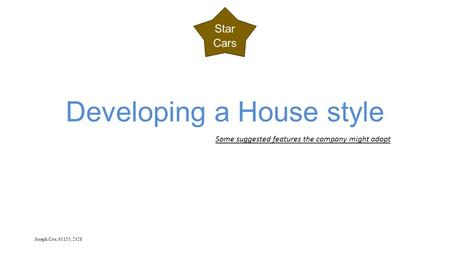 Joseph Cox, 61155, 2328 Star Cars Developing a House style Some suggested features the company might adopt.