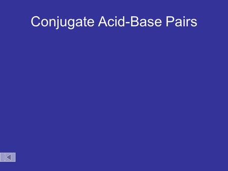 Conjugate Acid-Base Pairs. Acid Dissociation Kelter, Carr, Scott, Chemistry A World of Choices 1999, page 280 HCl Conjugate base Acid Conjugate pair +