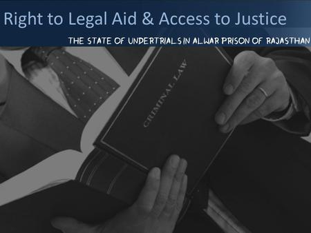 Right to Legal Aid & Access to Justice The state of Undertrials in Alwar Prison of Rajasthan.