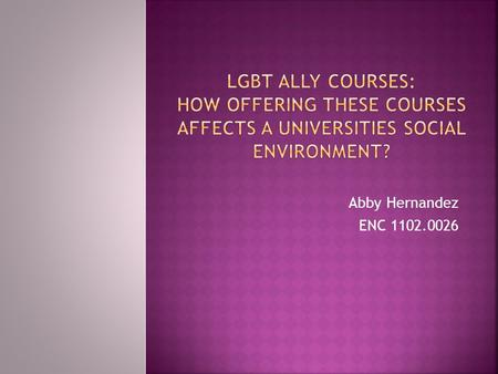 Abby Hernandez ENC 1102.0026.  LGBT: Lesbian, Gay, Bisexual, and Transgender.  Ally: Someone who supports and/or works with another person or group.