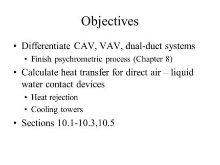 Objectives Differentiate CAV, VAV, dual-duct systems