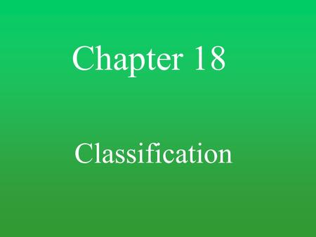 Chapter 18 Classification.