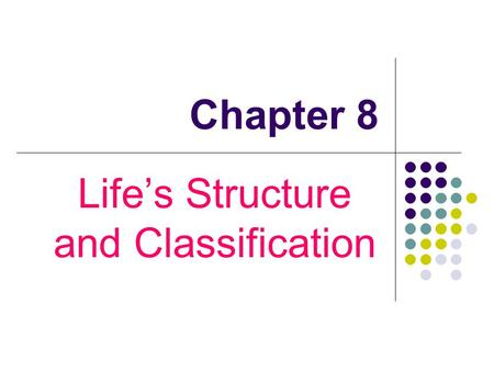 Chapter 8 Life's Structure and Classification. 8.1 Living Things.