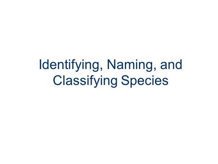 Identifying, Naming, and Classifying Species. Taxonomy the branch of biology that identifies, names, and classifies species (alive and extinct) Callicebus.