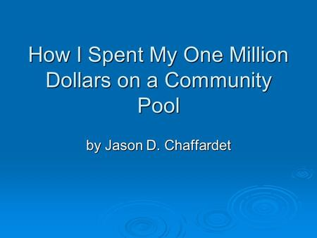 How I Spent My One Million Dollars on a Community Pool by Jason D. Chaffardet.
