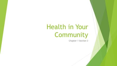 Health in Your Community Chapter 1 Section 3. Public Health  Practice of protecting and improving the health of people in a community.